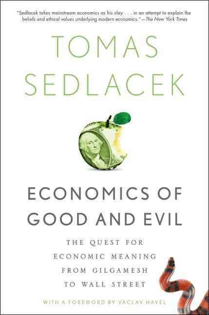 Economics of Good and Evil By Sedlacek, Tomas/ Havel, Vaclav (FRW)